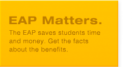 EAP Matters: The EAP saves students time and money. Get the facts about the benefits.
