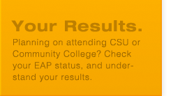 Your Results: Check your EAP math and English status and understand the results.